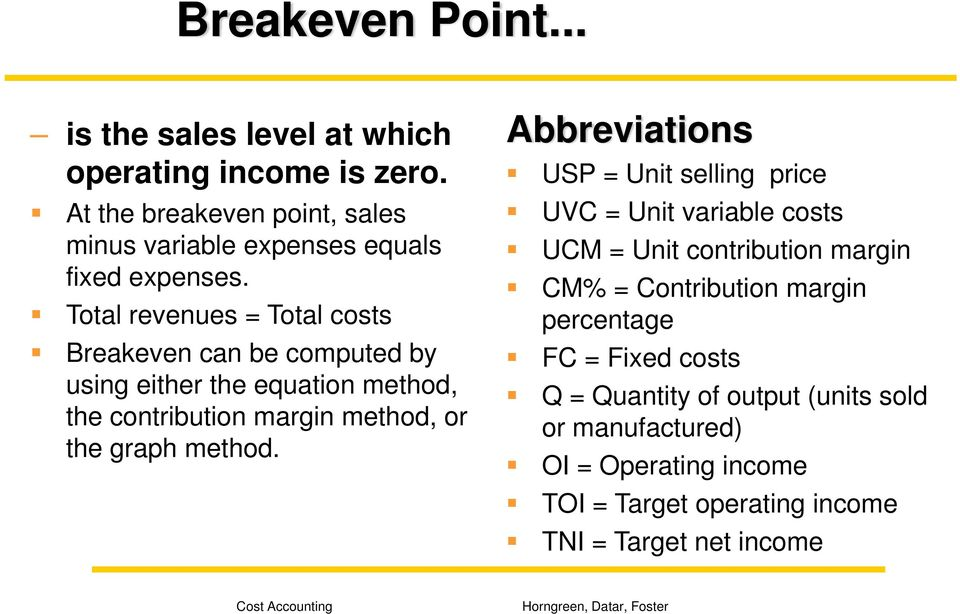 Total revenues = Total costs Breakeven can be computed by using either the equation method, the contribution margin method, or the graph