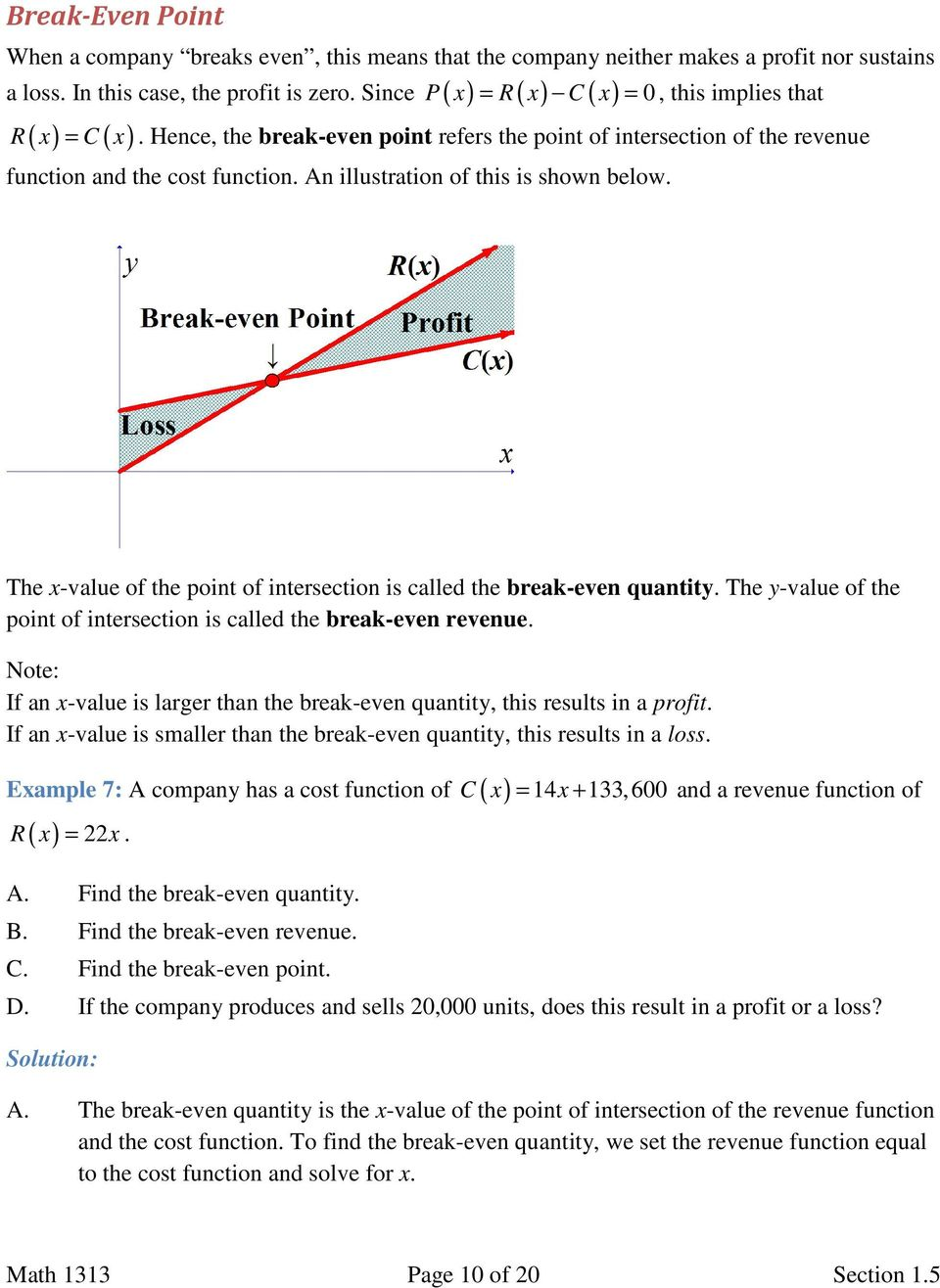 An illustration of this is shown below. The x-value of the point of intersection is called the break-even quantity. The y-value of the point of intersection is called the break-even revenue.