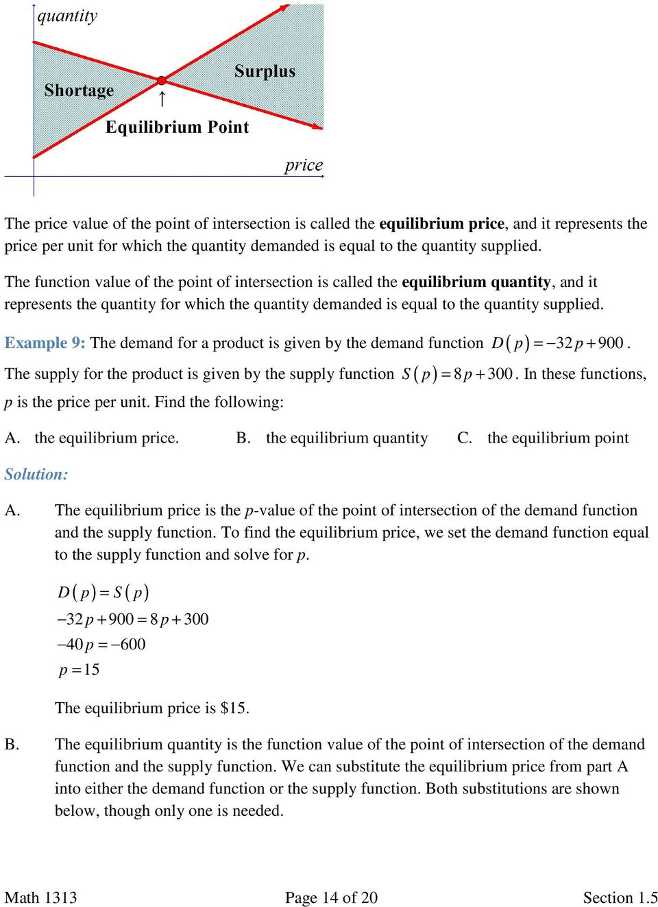 Example 9: The demand for a product is given by the demand function D ( p) 32 p 900 The supply for the product is given by the supply function S ( p) 8 p 300 p is the price per unit.