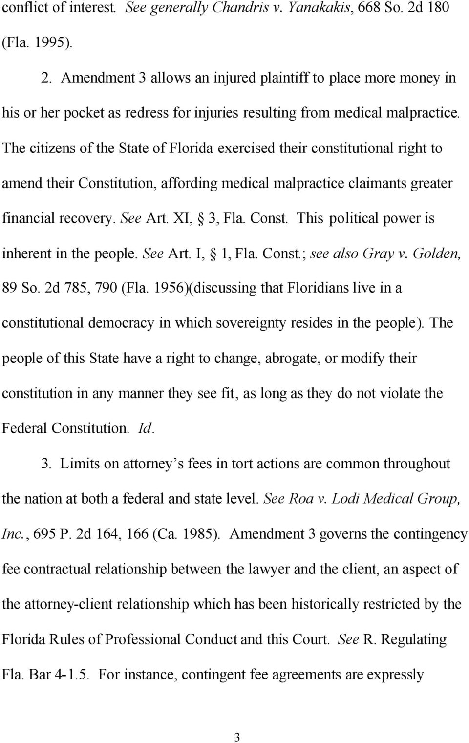 The citizens of the State of Florida exercised their constitutional right to amend their Constitution, affording medical malpractice claimants greater financial recovery. See Art. XI, 3, Fla. Const. This political power is inherent in the people.