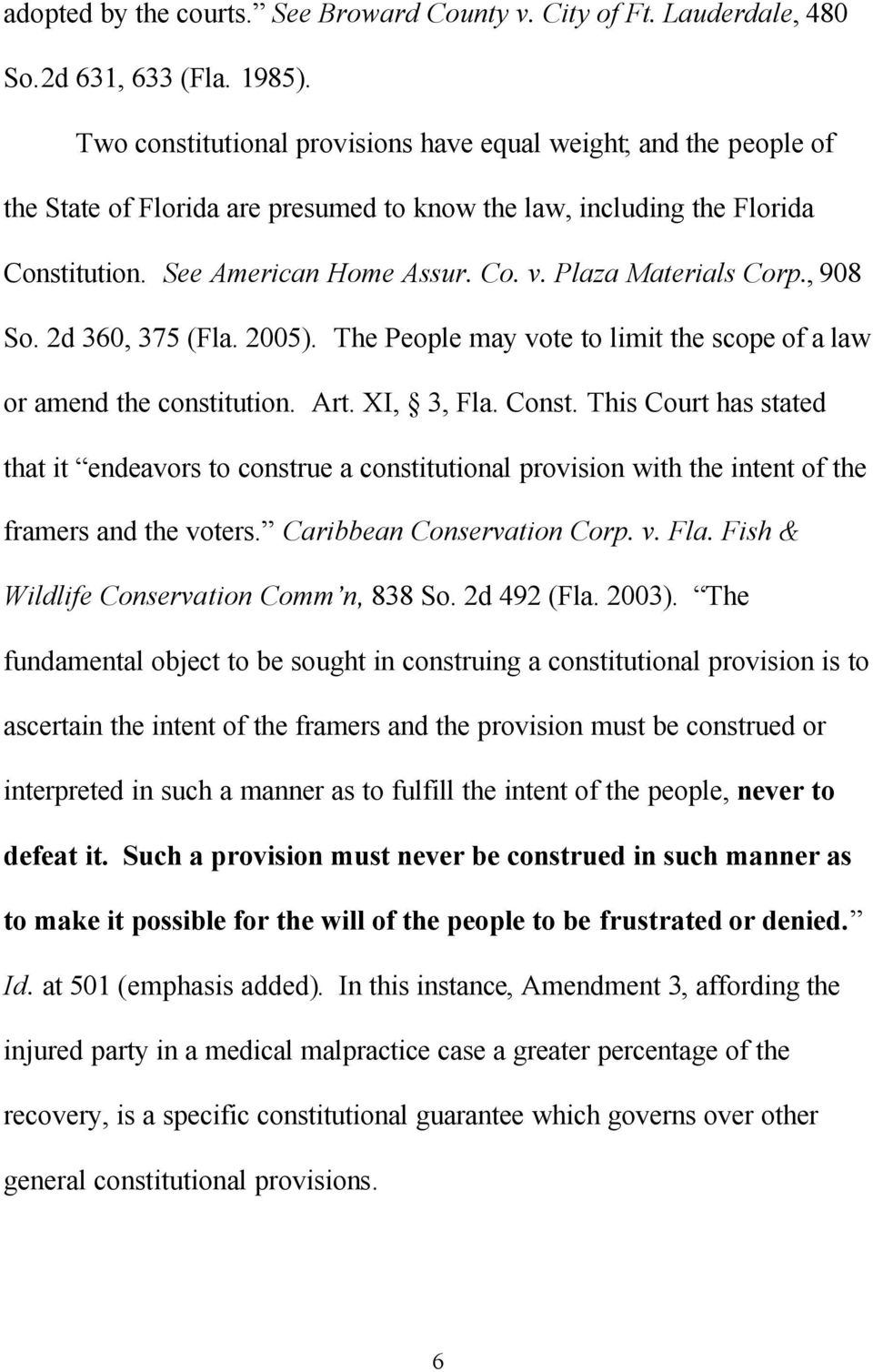 Plaza Materials Corp., 908 So. 2d 360, 375 (Fla. 2005). The People may vote to limit the scope of a law or amend the constitution. Art. XI, 3, Fla. Const.