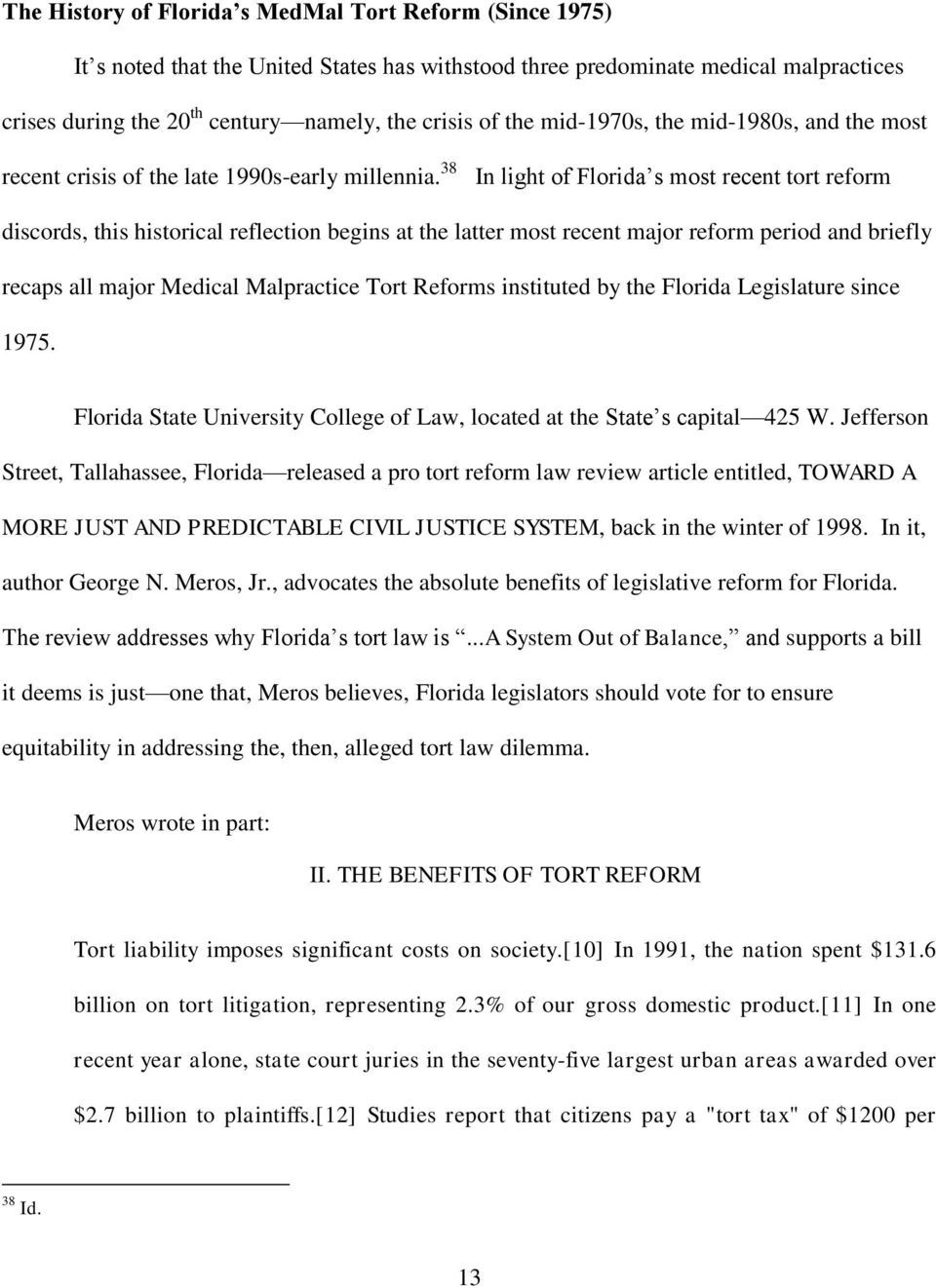 38 In light of Florida s most recent tort reform discords, this historical reflection begins at the latter most recent major reform period and briefly recaps all major Medical Malpractice Tort