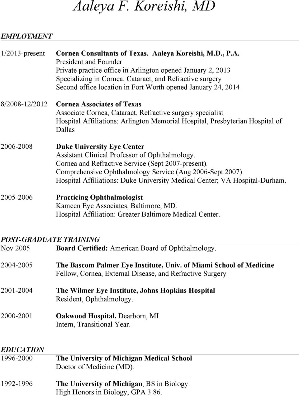 surgery specialist Hospital Affiliations: Arlington Memorial Hospital, Presbyterian Hospital of Dallas 2006-2008 Duke University Eye Center Assistant Clinical Professor of Ophthalmology.