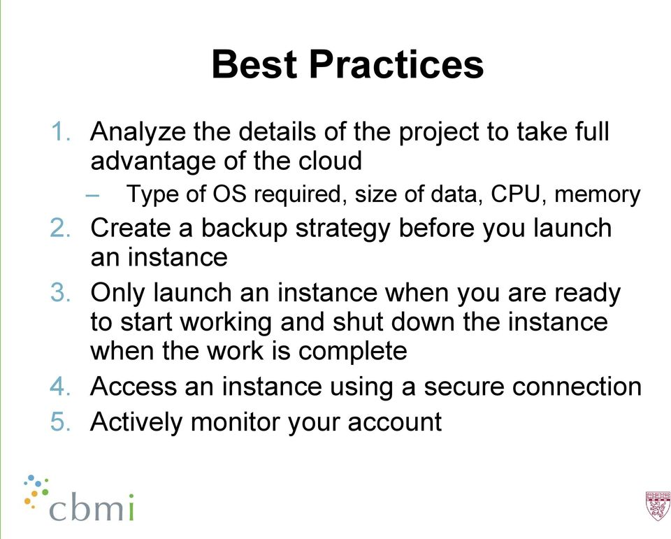 of data, CPU, memory 2. Create a backup strategy before you launch an instance 3.