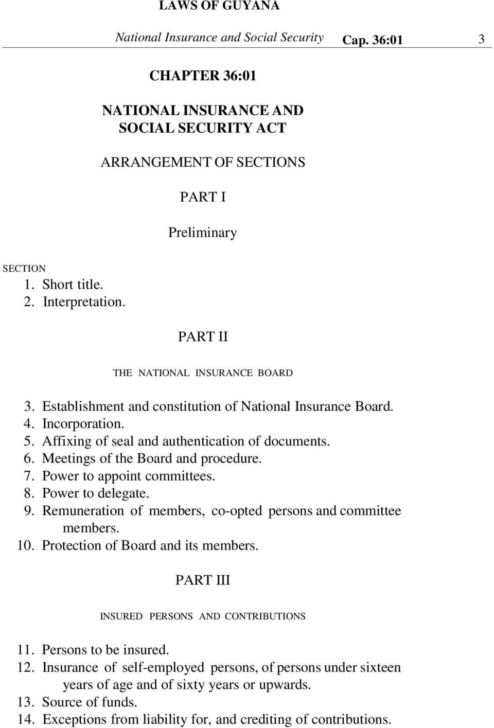 Meetings of the Board and procedure. 7. Power to appoint committees. 8. Power to delegate. 9. Remuneration of members, co-opted persons and committee members. 10. Protection of Board and its members.