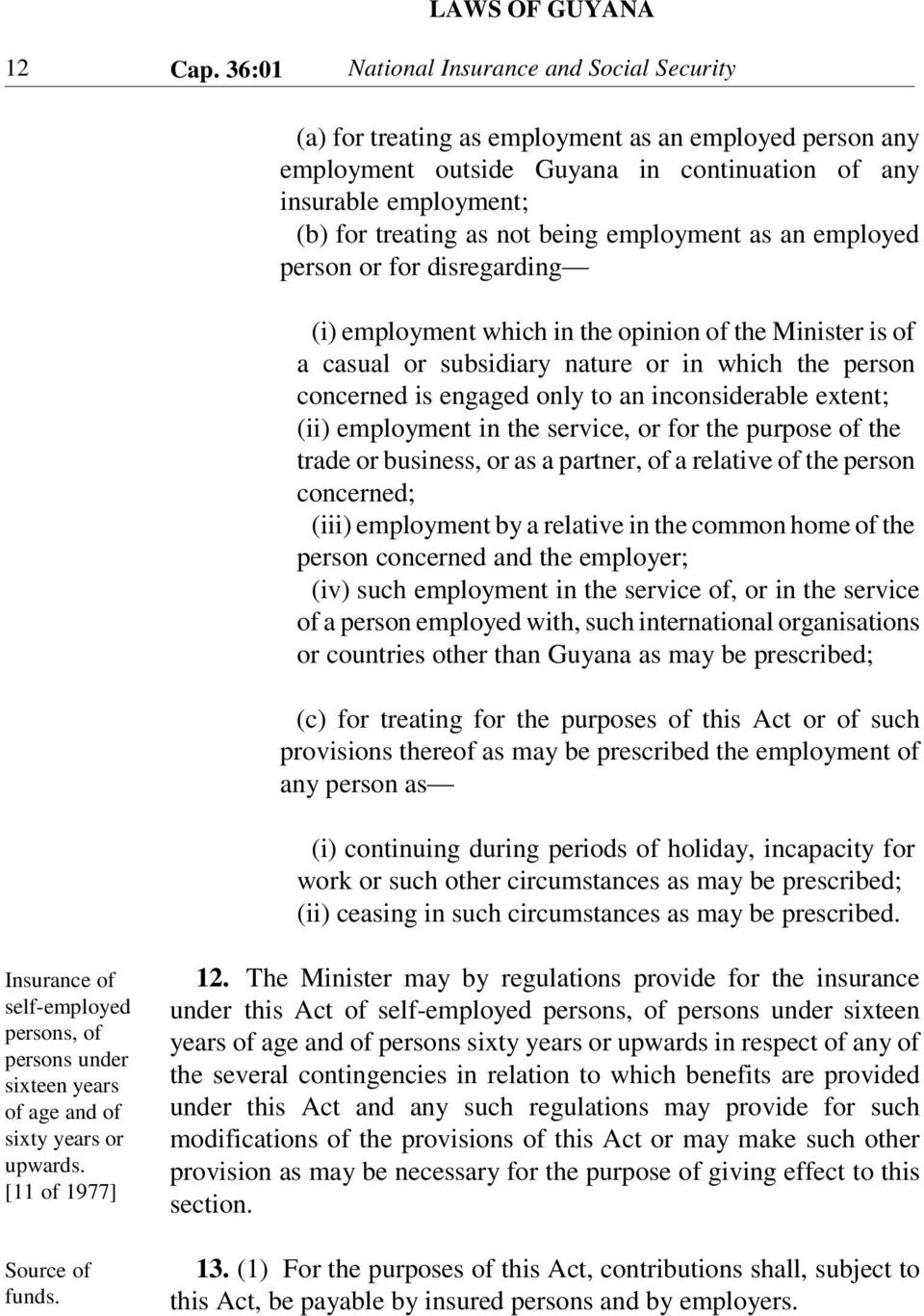 being employment as an employed person or for disregarding (i) employment which in the opinion of the Minister is of a casual or subsidiary nature or in which the person concerned is engaged only to