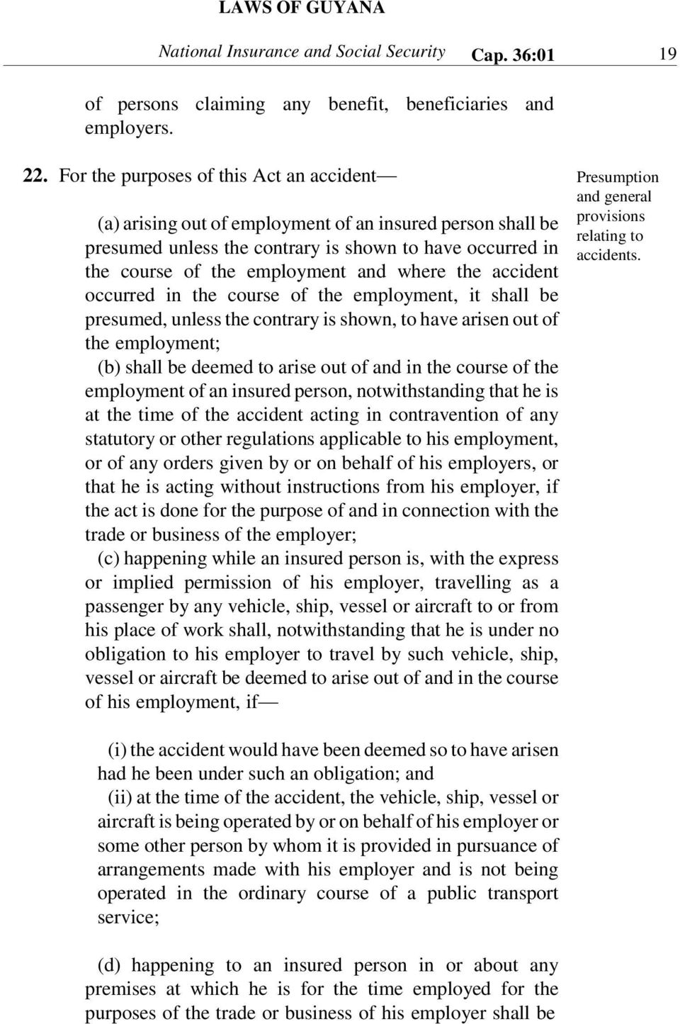 the accident occurred in the course of the employment, it shall be presumed, unless the contrary is shown, to have arisen out of the employment; (b) shall be deemed to arise out of and in the course