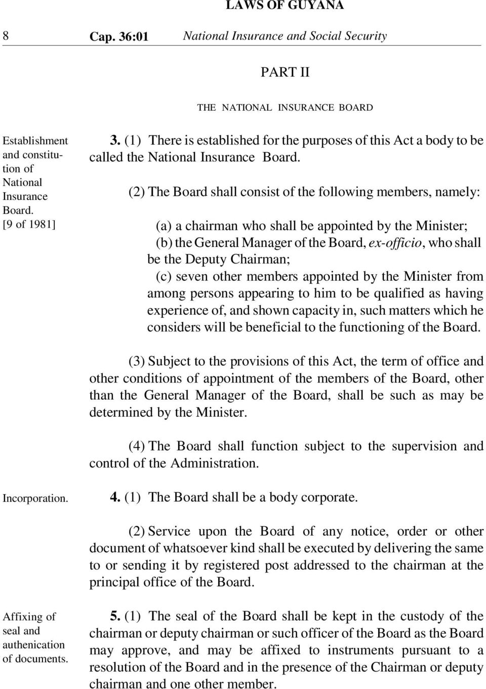 (2) The Board shall consist of the following members, namely: (a) a chairman who shall be appointed by the Minister; (b) the General Manager of the Board, ex-officio, who shall be the Deputy