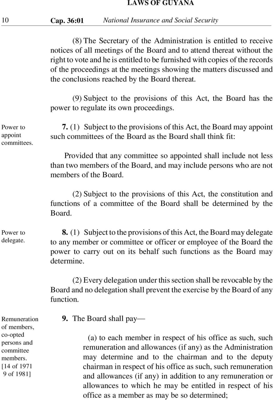 is entitled to be furnished with copies of the records of the proceedings at the meetings showing the matters discussed and the conclusions reached by the Board thereat.