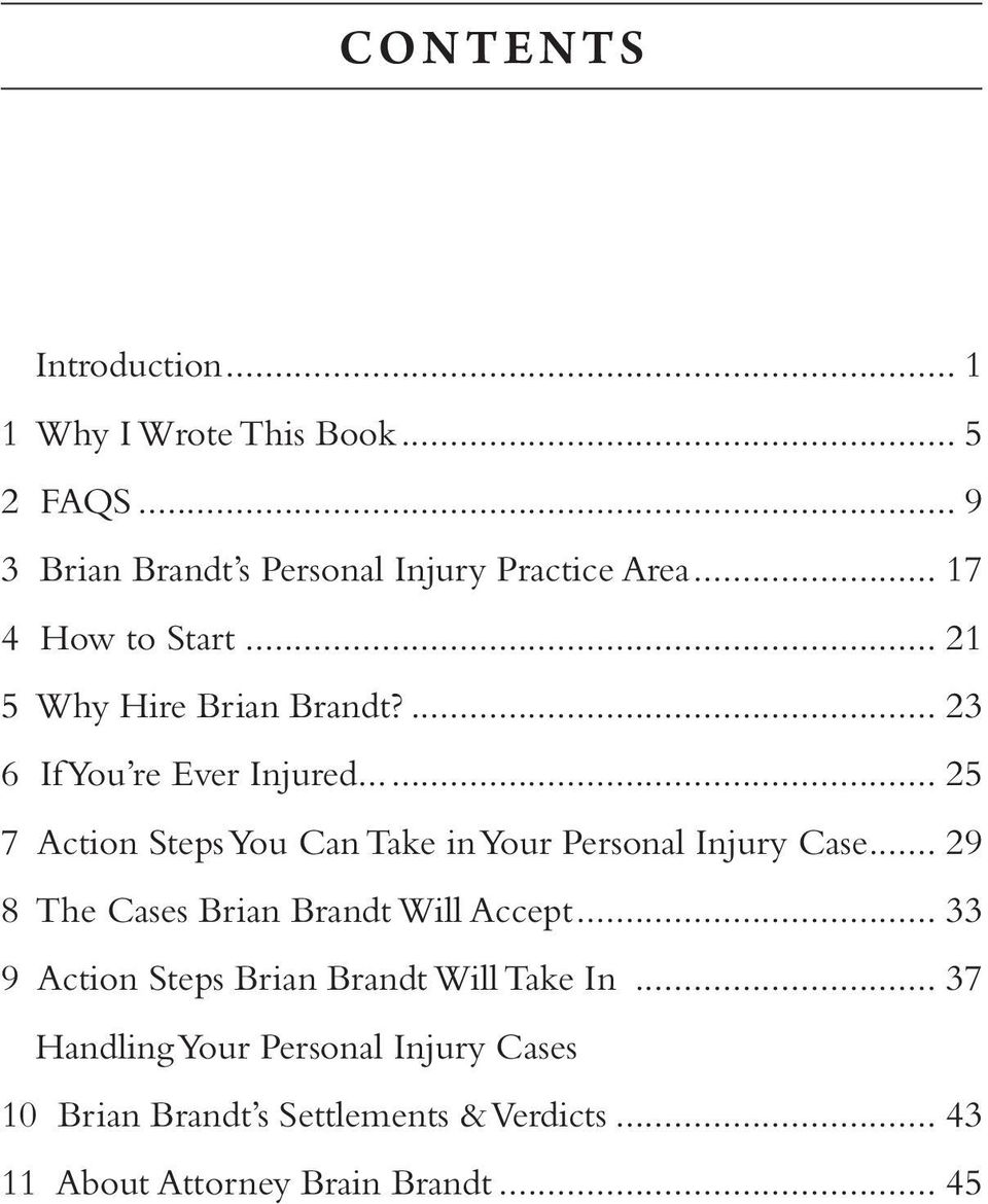 .. 25 7 Action Steps You Can Take in Your Personal Injury Case... 29 8 The Cases Brian Brandt Will Accept.