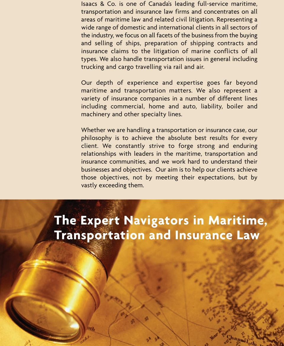 contracts and insurance claims to the litigation of marine conflicts of all types. We also handle transportation issues in general including trucking and cargo travelling via rail and air.
