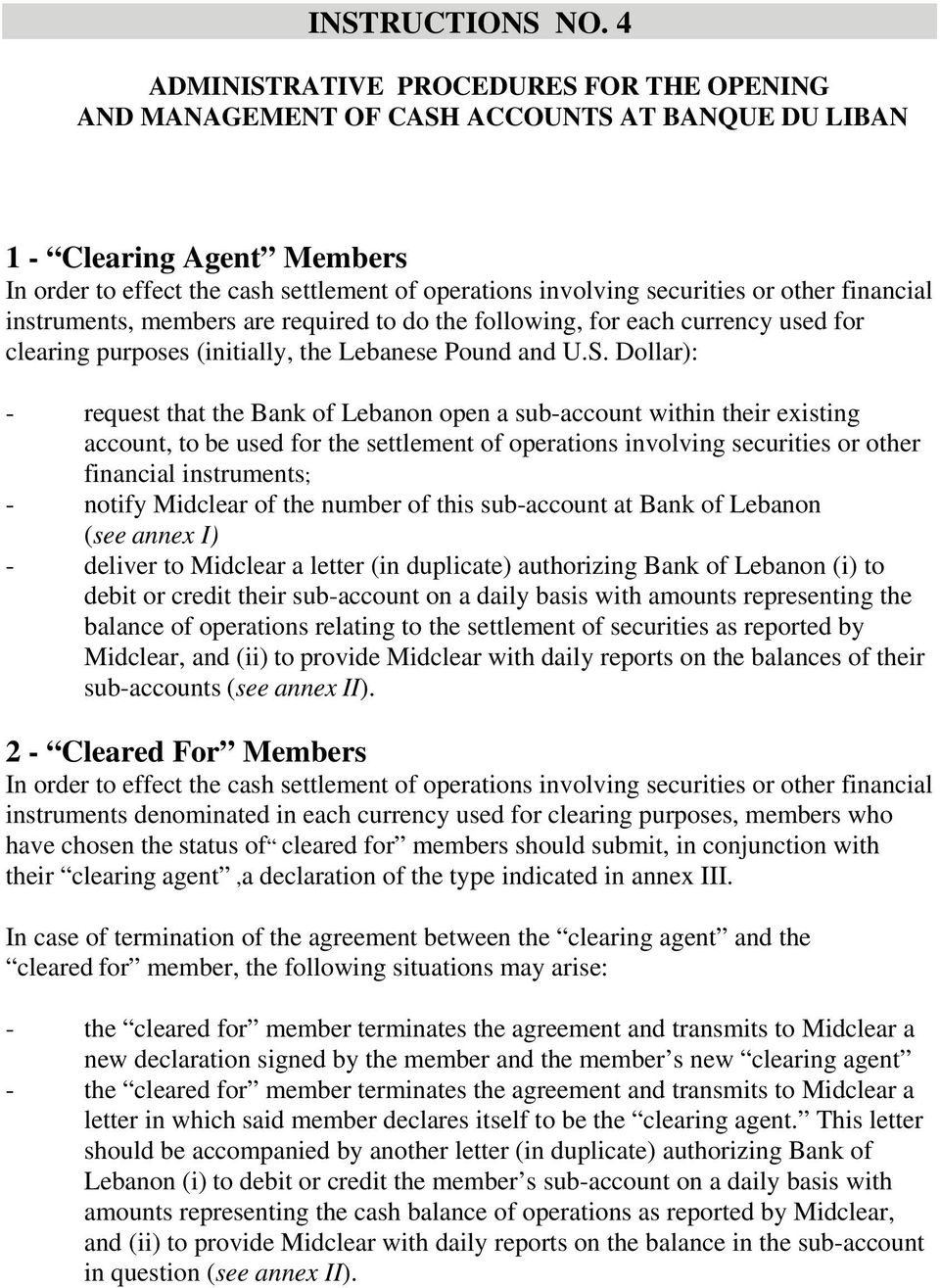 other financial instruments, members are required to do the following, for each currency used for clearing purposes (initially, the Lebanese Pound and U.S.