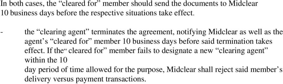 - the clearing agent terminates the agreement, notifying Midclear as well as the agent s cleared for member 10 business days
