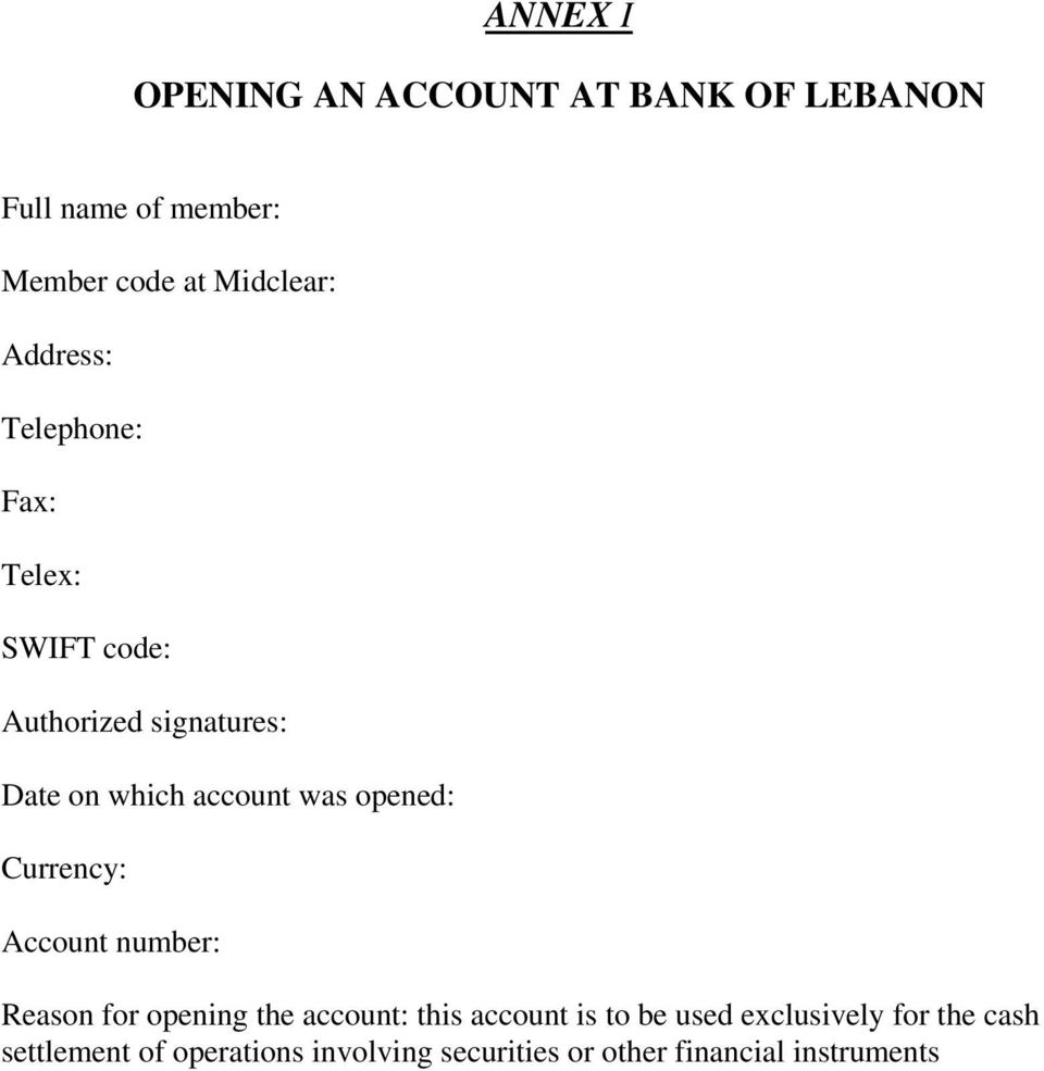 opened: Currency: Account number: Reason for opening the account: this account is to be used