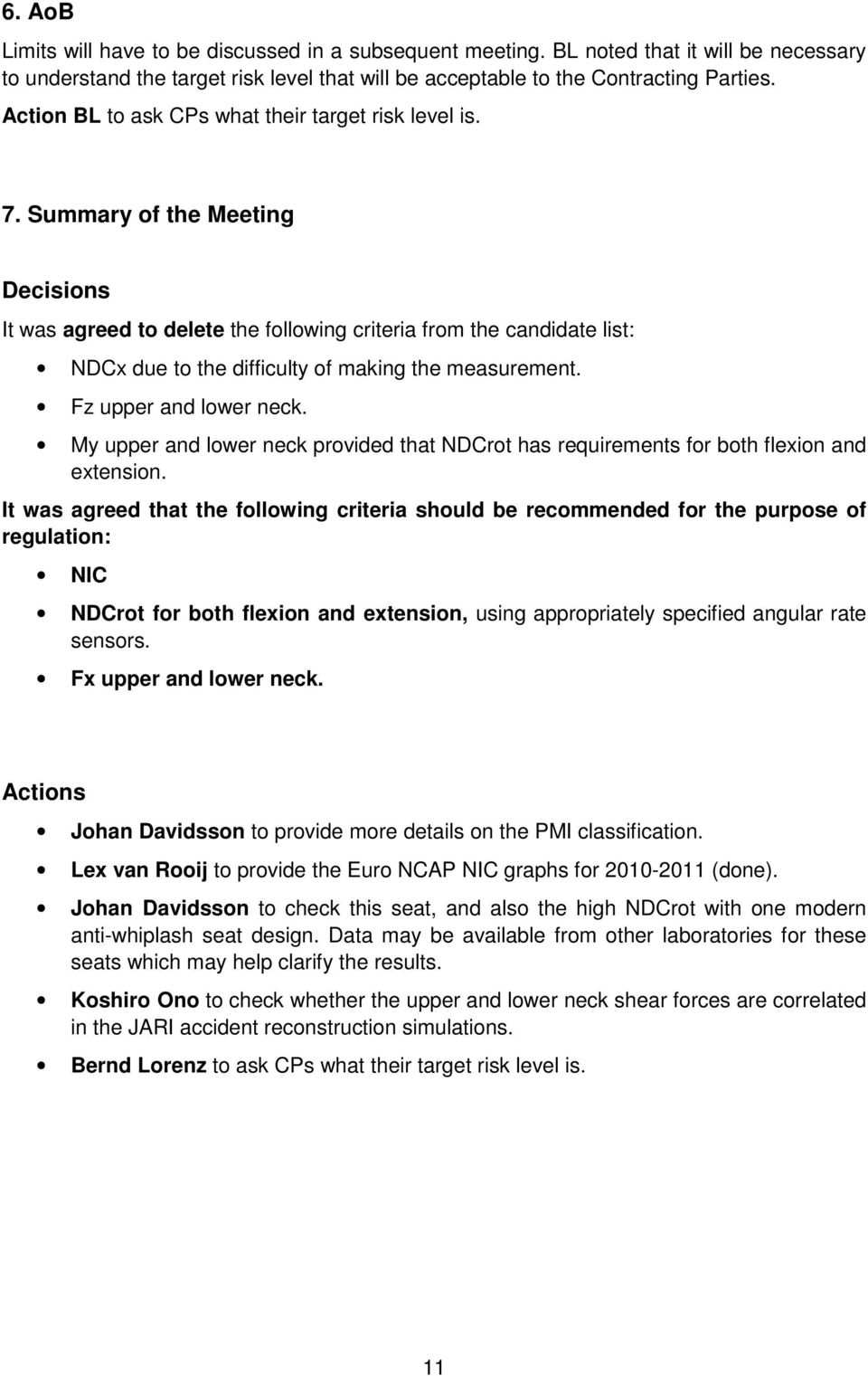 Summary of the Meeting Decisions It was agreed to delete the following criteria from the candidate list: NDCx due to the difficulty of making the measurement. Fz upper and lower neck.