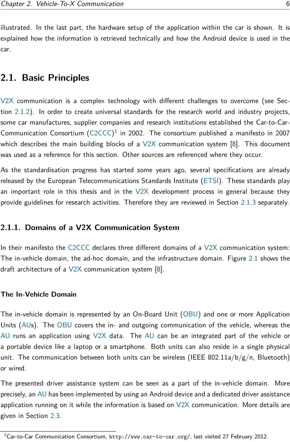 Basic Principles V2X communication is a complex technology with different challenges to overcome (see Section 2.1.2).