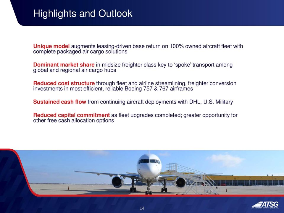 and airline streamlining, freighter conversion investments in most efficient, reliable Boeing 757 & 767 airframes Sustained cash flow from continuing