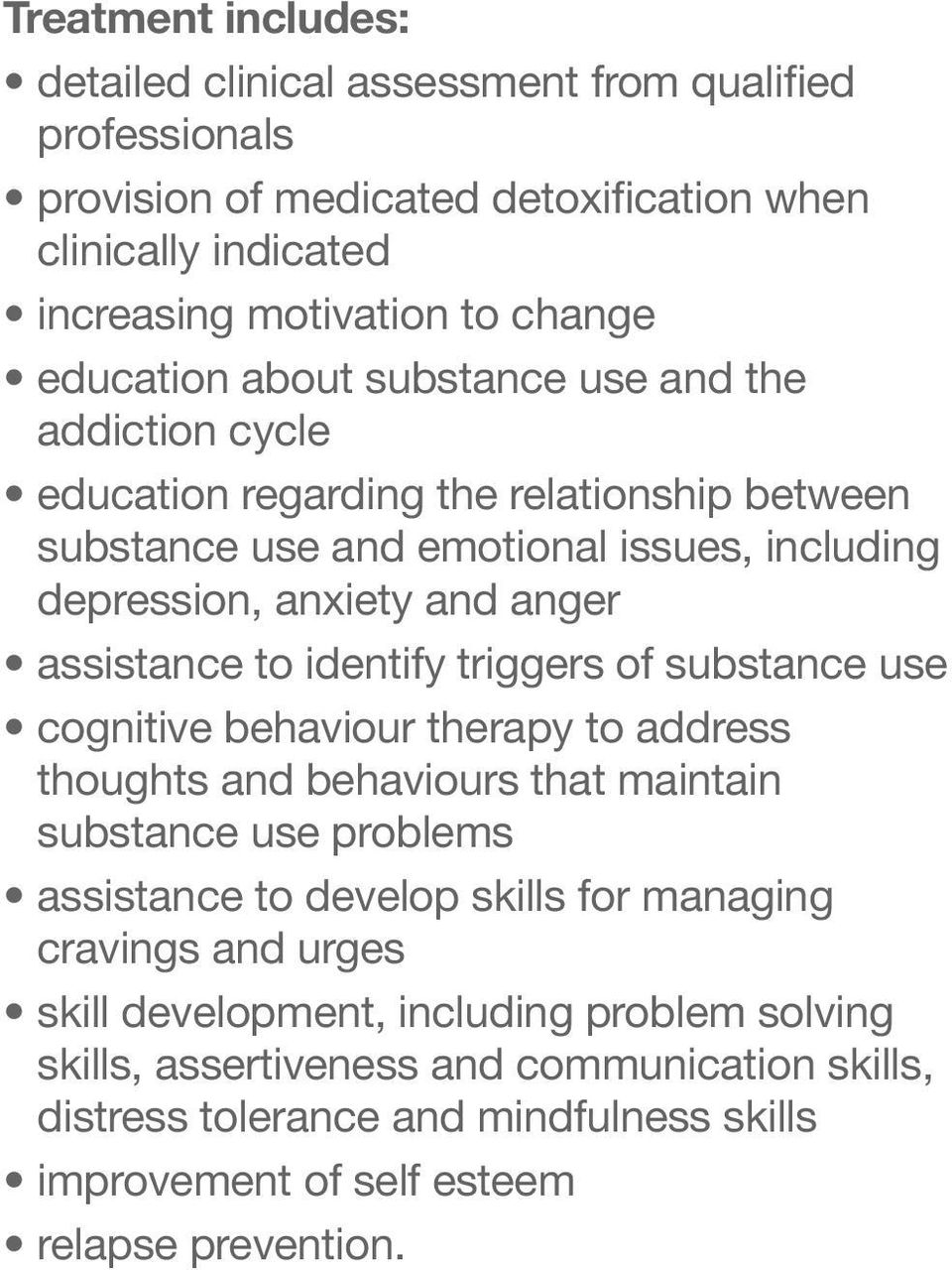 identify triggers of substance use cognitive behaviour therapy to address thoughts and behaviours that maintain substance use problems assistance to develop skills for managing