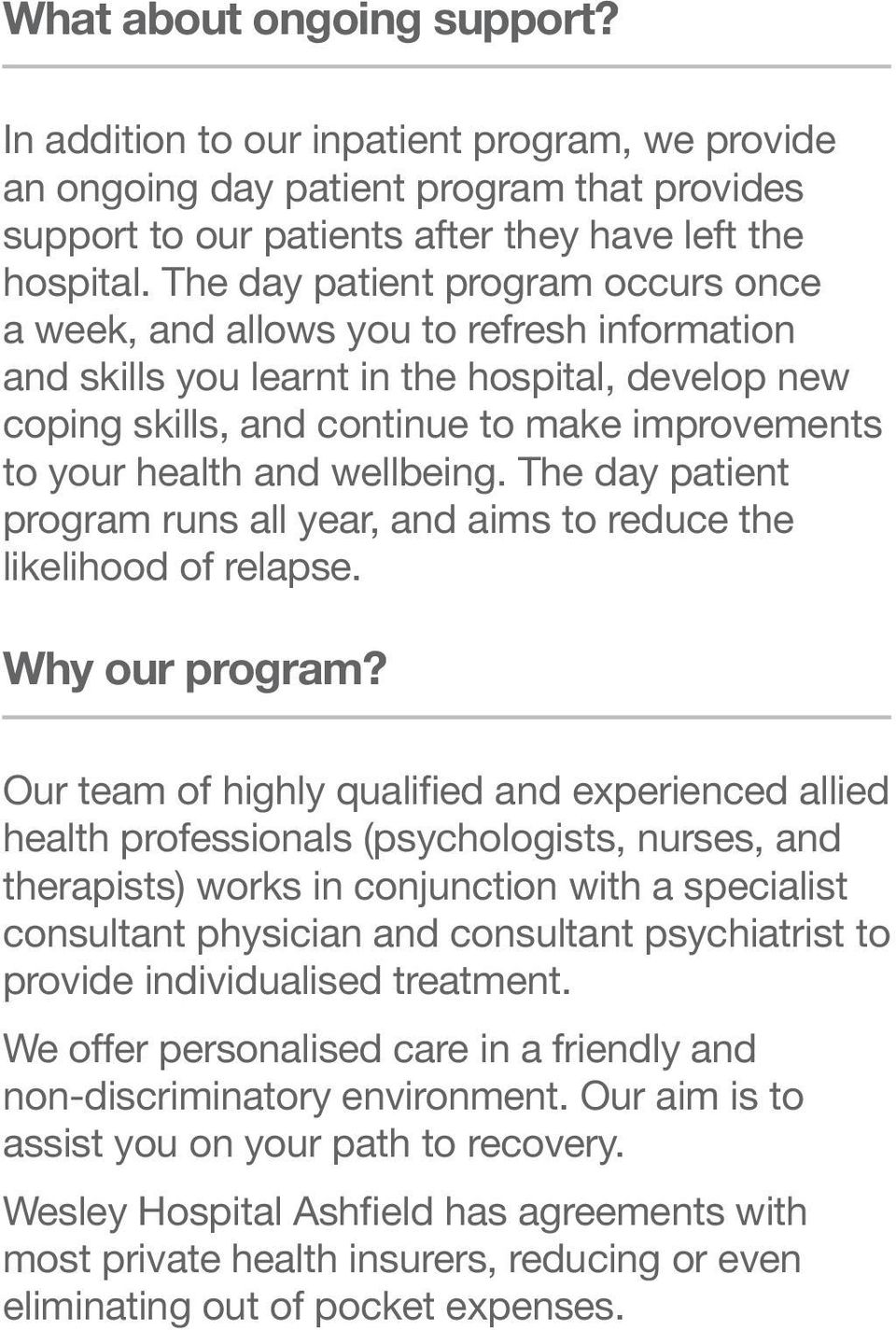 and wellbeing. The day patient program runs all year, and aims to reduce the likelihood of relapse. Why our program?