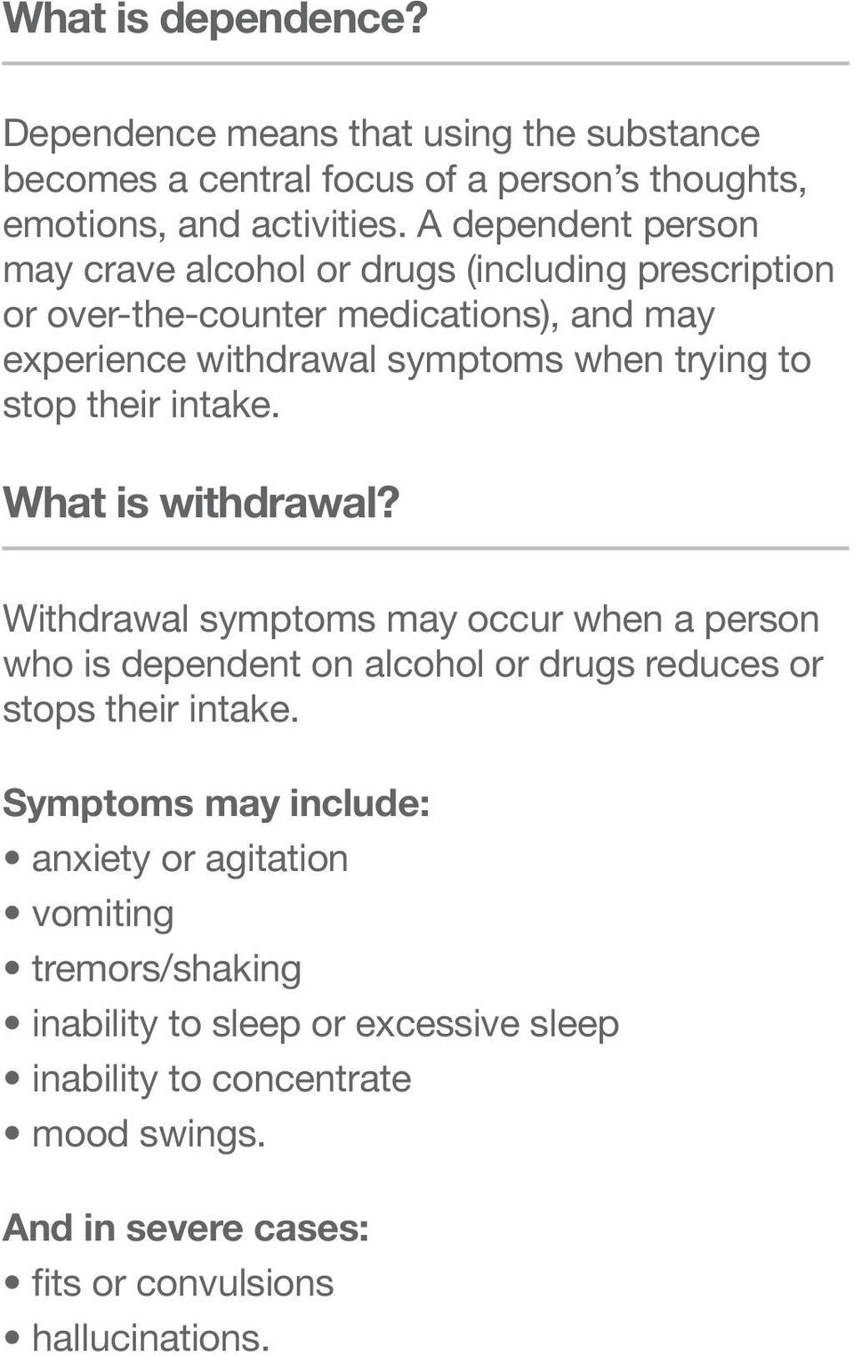 stop their intake. What is withdrawal? Withdrawal symptoms may occur when a person who is dependent on alcohol or drugs reduces or stops their intake.