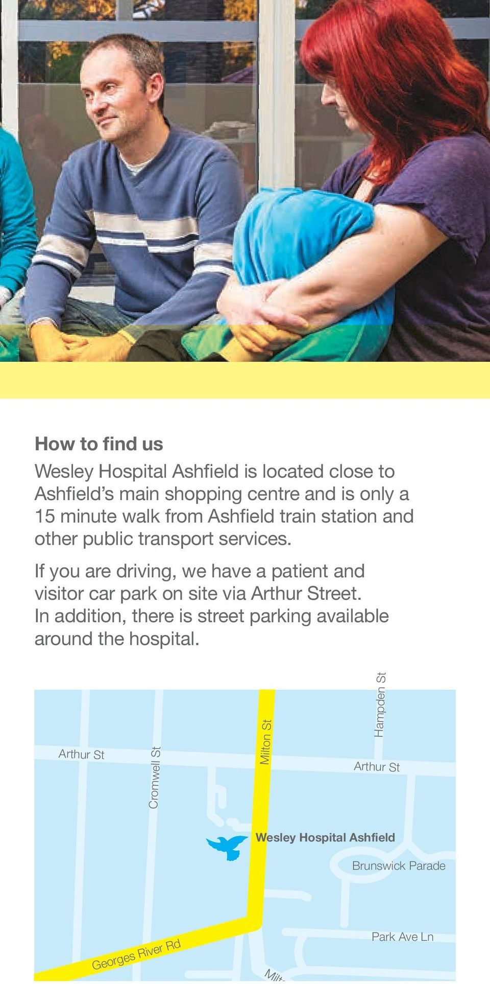 If you are driving, we have a patient and visitor car park on site via Arthur Street.