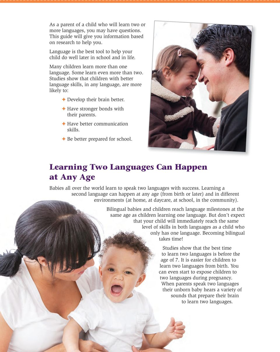 Studies show that children with better language skills, in any language, are more likely to: f Develop their brain better. f Have stronger bonds with their parents. f Have better communication skills.