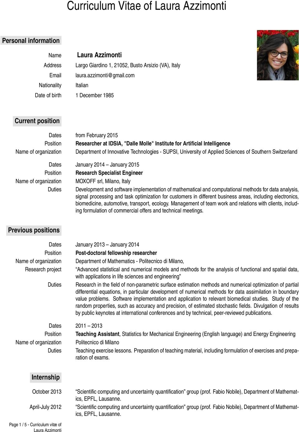 Department of Innovative Technologies - SUPSI, University of Applied Sciences of Southern Switzerland Dates January 2014 January 2015 Position Research Specialist Engineer Name of organization MOXOFF