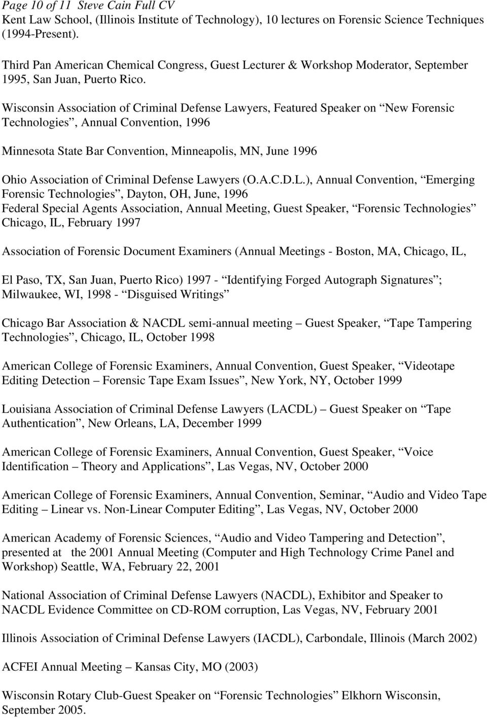 Wisconsin Association of Criminal Defense Lawyers, Featured Speaker on New Forensic Technologies, Annual Convention, 1996 Minnesota State Bar Convention, Minneapolis, MN, June 1996 Ohio Association