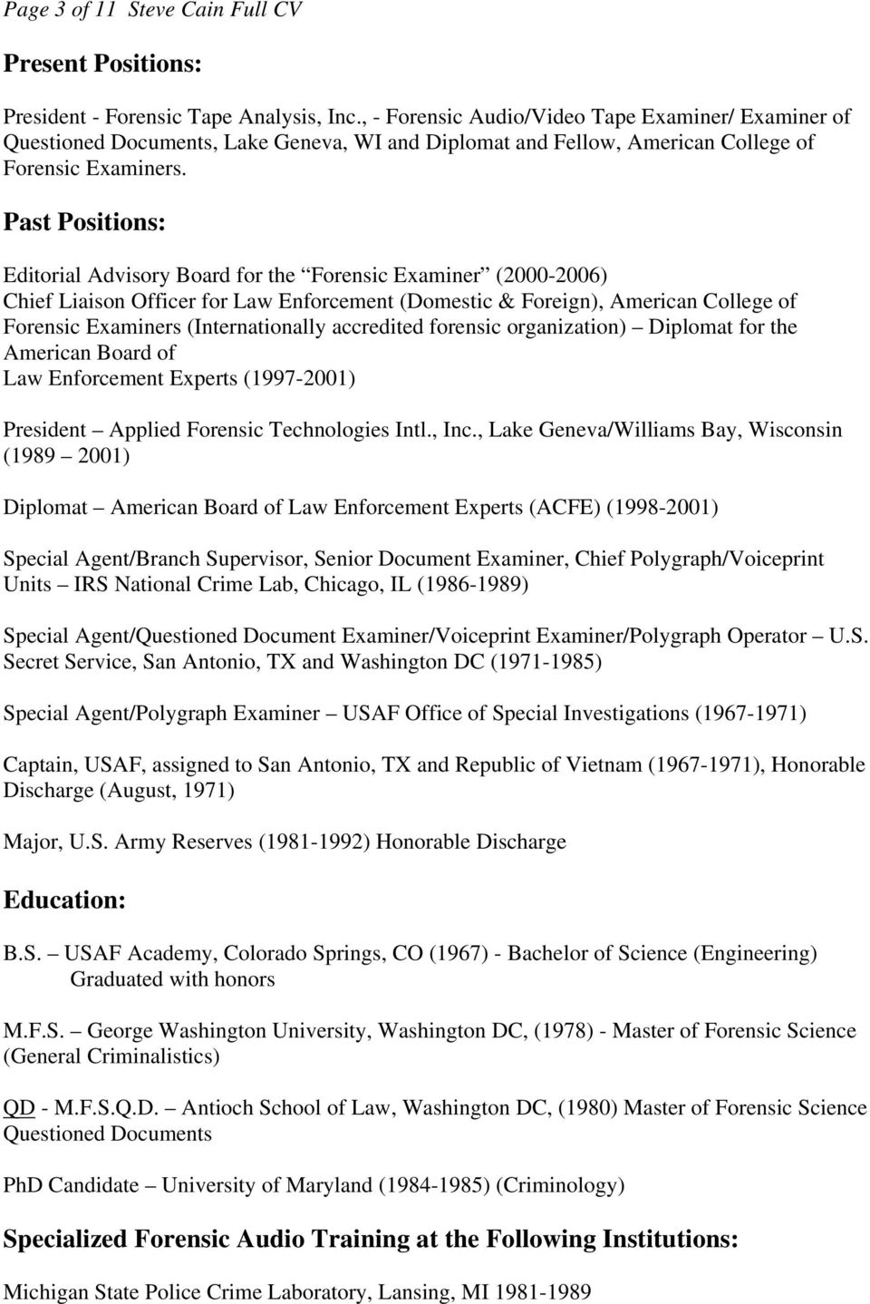 Past Positions: Editorial Advisory Board for the Forensic Examiner (2000-2006) Chief Liaison Officer for Law Enforcement (Domestic & Foreign), American College of Forensic Examiners (Internationally
