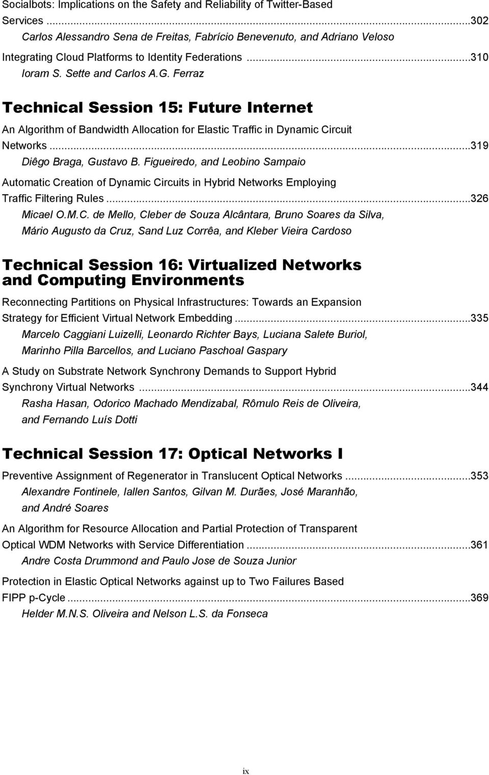 Ferraz Technical Session 15: Future Internet An Algorithm of Bandwidth Allocation for Elastic Traffic in Dynamic Circuit Networks...319 Diêgo Braga, Gustavo B.