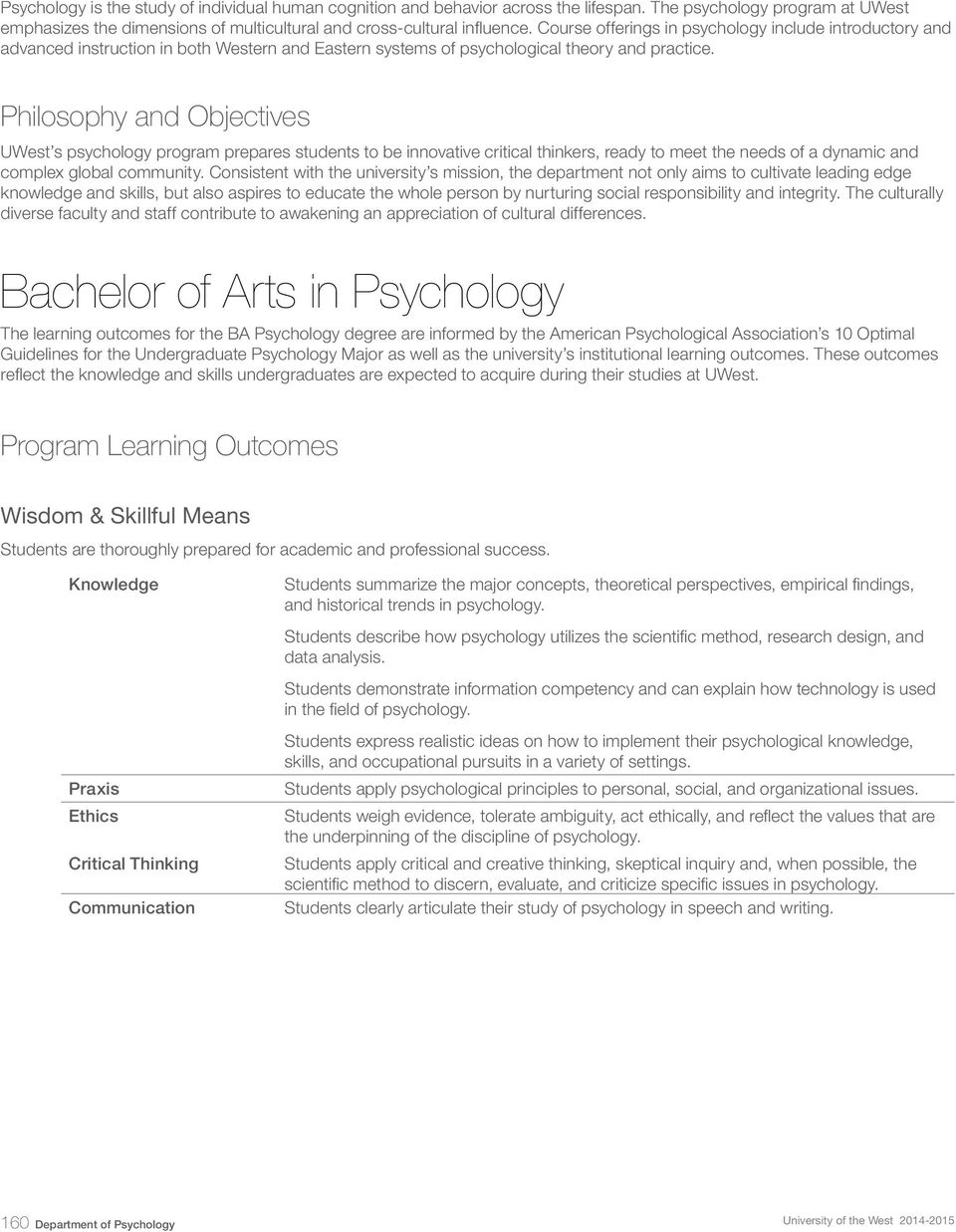 Philosophy and Objectives UWest s psychology program prepares students to be innovative critical thinkers, ready to meet the needs of a dynamic and complex global community.