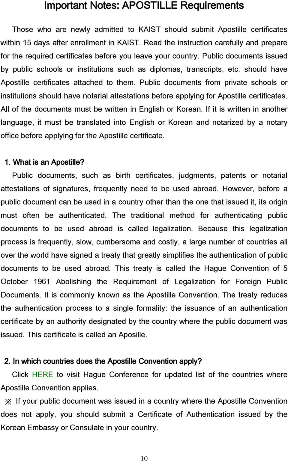should have Apostille certificates attached to them. Public documents from private schools or institutions should have notarial attestations before applying for Apostille certificates.