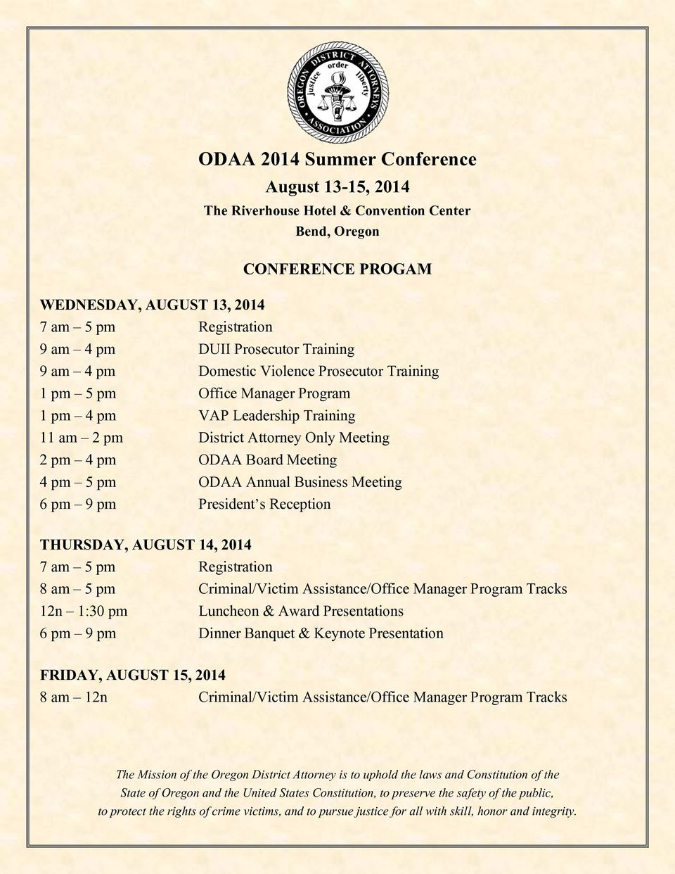 5 pm ODAA Annual Business Meeting 6 pm 9 pm President s Reception 7 am 5 pm Registration 8 am 5 pm Criminal/Victim Assistance/Office Manager Program Tracks 12n 1:30 pm Luncheon & Award Presentations