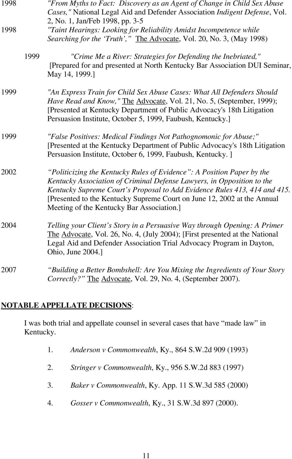 "3, (May 1998) 1999 ""Crime Me a River: Strategies for Defending the Inebriated,"" [Prepared for and presented at North Kentucky Bar Association DUI Seminar, May 14, 1999."