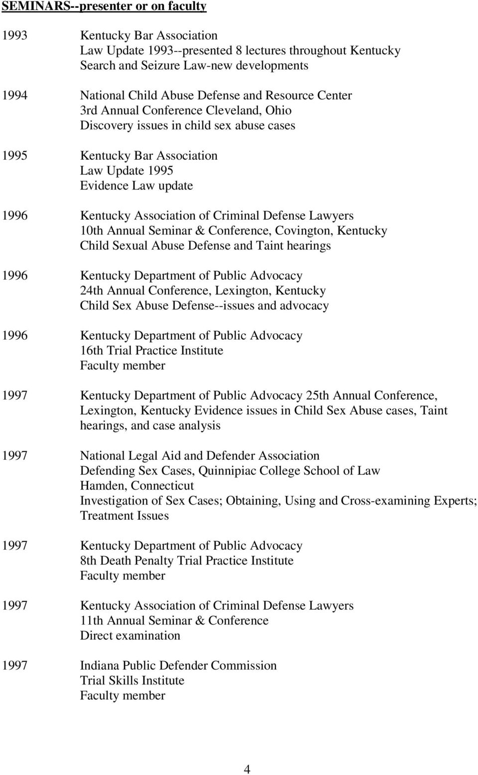 Defense Lawyers 10th Annual Seminar & Conference, Covington, Kentucky Child Sexual Abuse Defense and Taint hearings 1996 Kentucky Department of Public Advocacy 24th Annual Conference, Lexington,