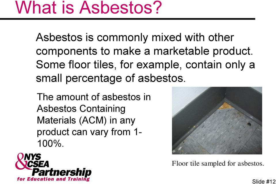 Some floor tiles, for example, contain only a small percentage of asbestos.