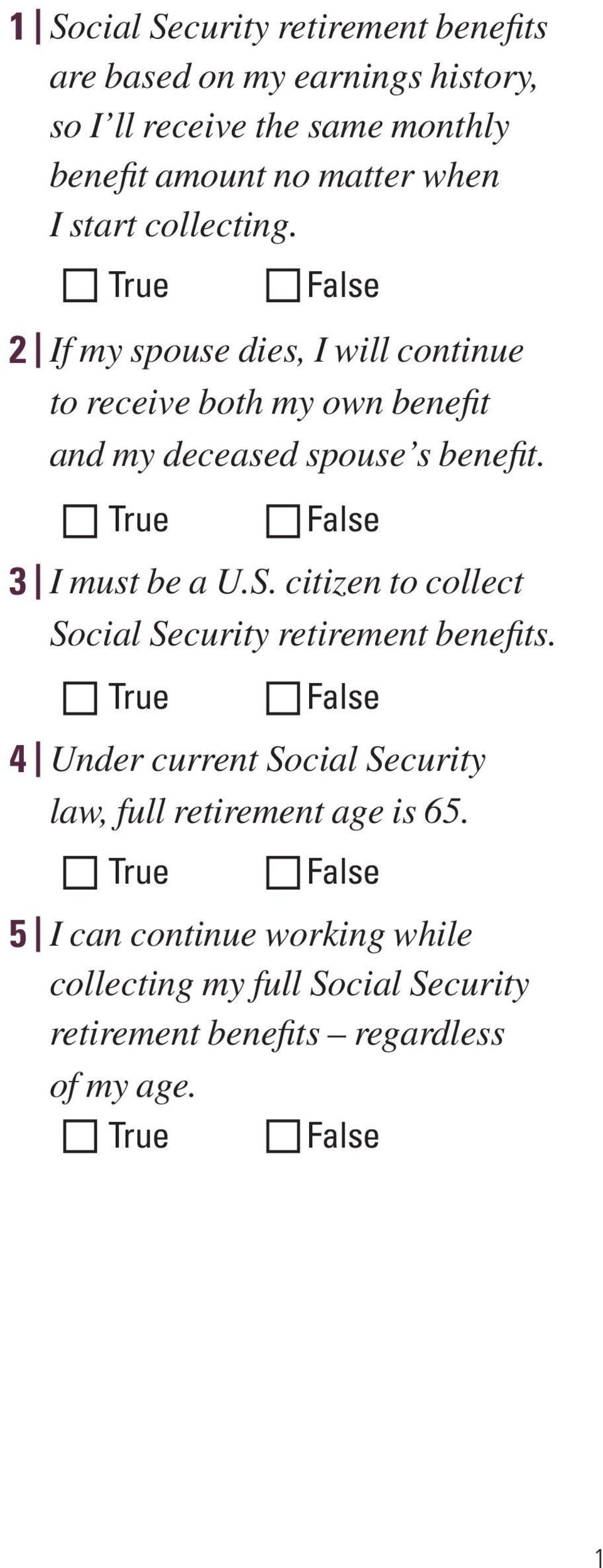 2 If my spouse dies, I will continue to receive both my own benefit and my deceased spouse s benefit. 3 I must be a U.S.
