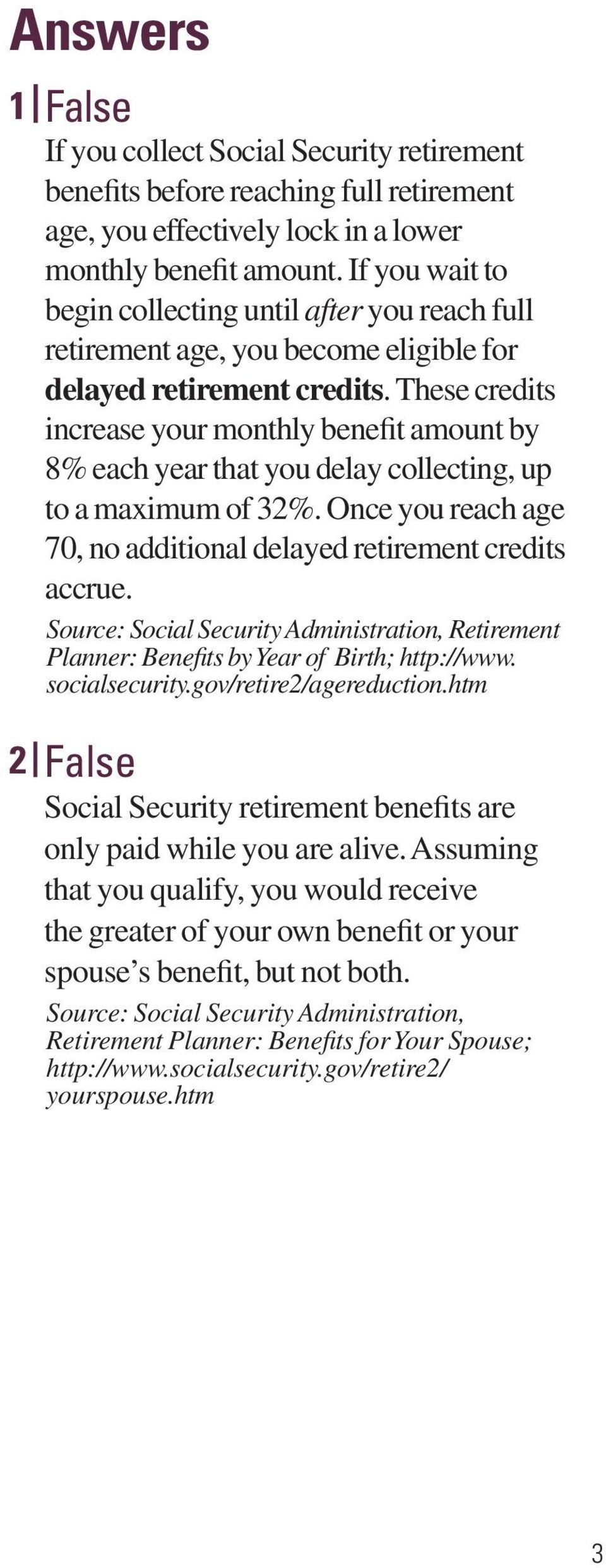 These credits increase your monthly benefit amount by 8% each year that you delay collecting, up to a maximum of 32%. Once you reach age 70, no additional delayed retirement credits accrue.