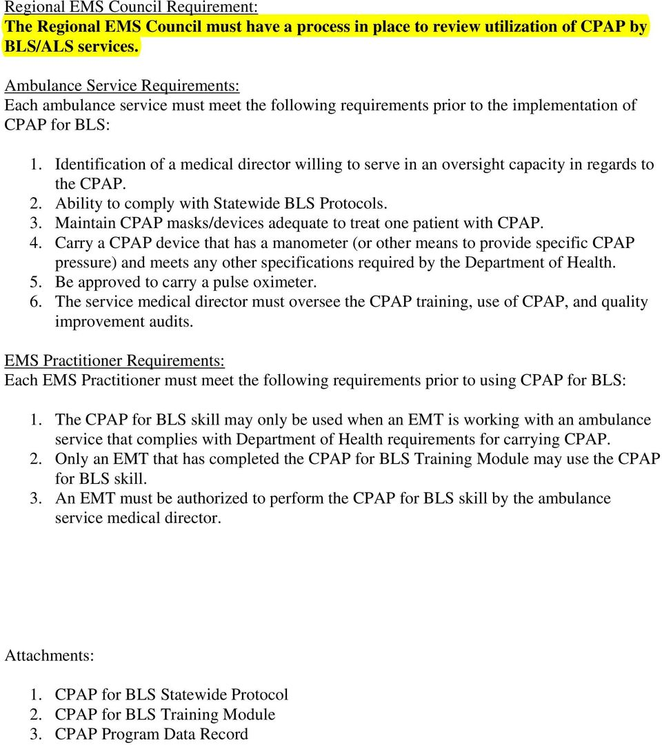 Identification of a medical director willing to serve in an oversight capacity in regards to the CPAP. 2. Ability to comply with Statewide BLS Protocols. 3.