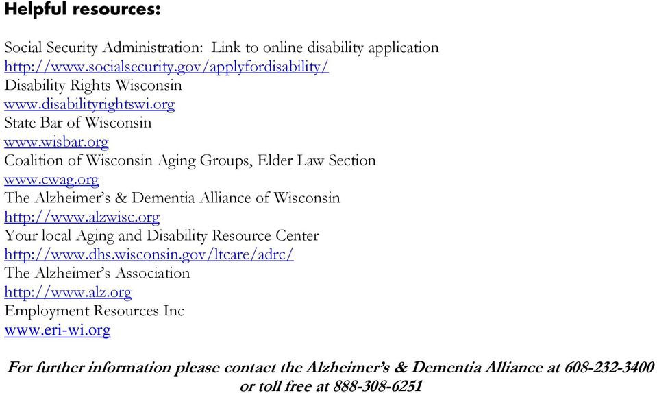 org Coalition of Wisconsin Aging Groups, Elder Law Section www.cwag.org The Alzheimer s & Dementia Alliance of Wisconsin http://www.alzwisc.