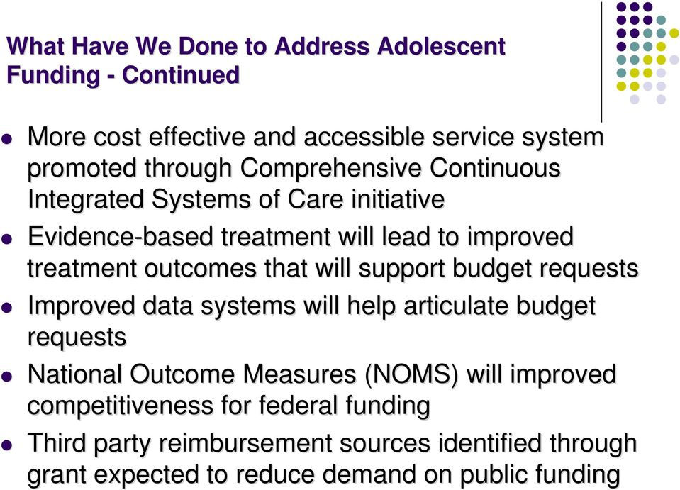 will support budget requests Improved data systems will help articulate budget requests National Outcome Measures (NOMS) will