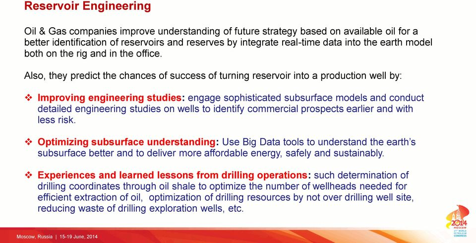 Also, they predict the chances of success of turning reservoir into a production well by: Improving engineering studies: engage sophisticated subsurface models and conduct detailed engineering