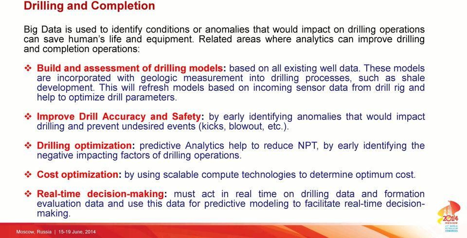 These models are incorporated with geologic measurement into drilling processes, such as shale development.
