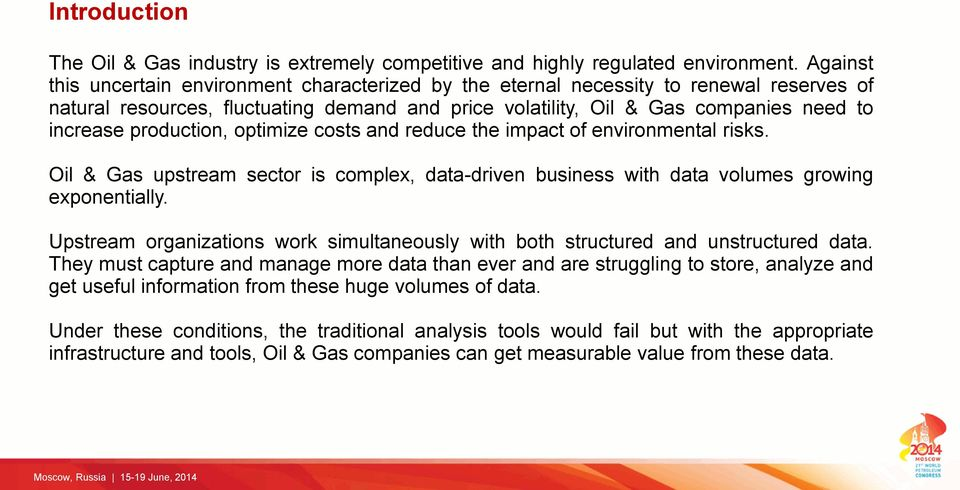 production, optimize costs and reduce the impact of environmental risks. Oil & Gas upstream sector is complex, data-driven business with data volumes growing exponentially.