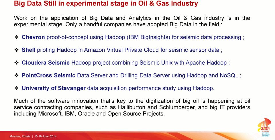 Cloud for seismic sensor data ; Cloudera Seismic Hadoop project combining Seismic Unix with Apache Hadoop ; PointCross Seismic Data Server and Drilling Data Server using Hadoop and NoSQL ; University