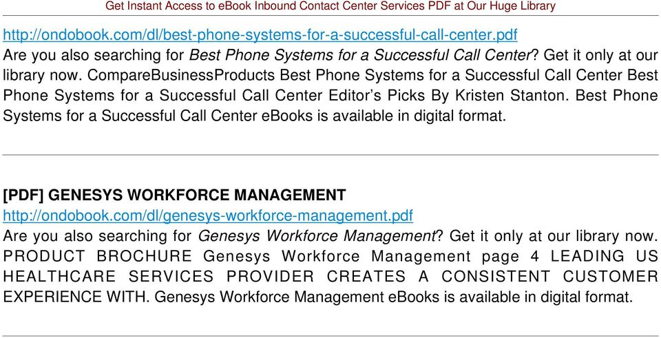 Best Phone Systems for a Successful Call Center ebooks is available in digital format. [PDF] GENESYS WORKFORCE MANAGEMENT http://ondobook.com/dl/genesys-workforce-management.