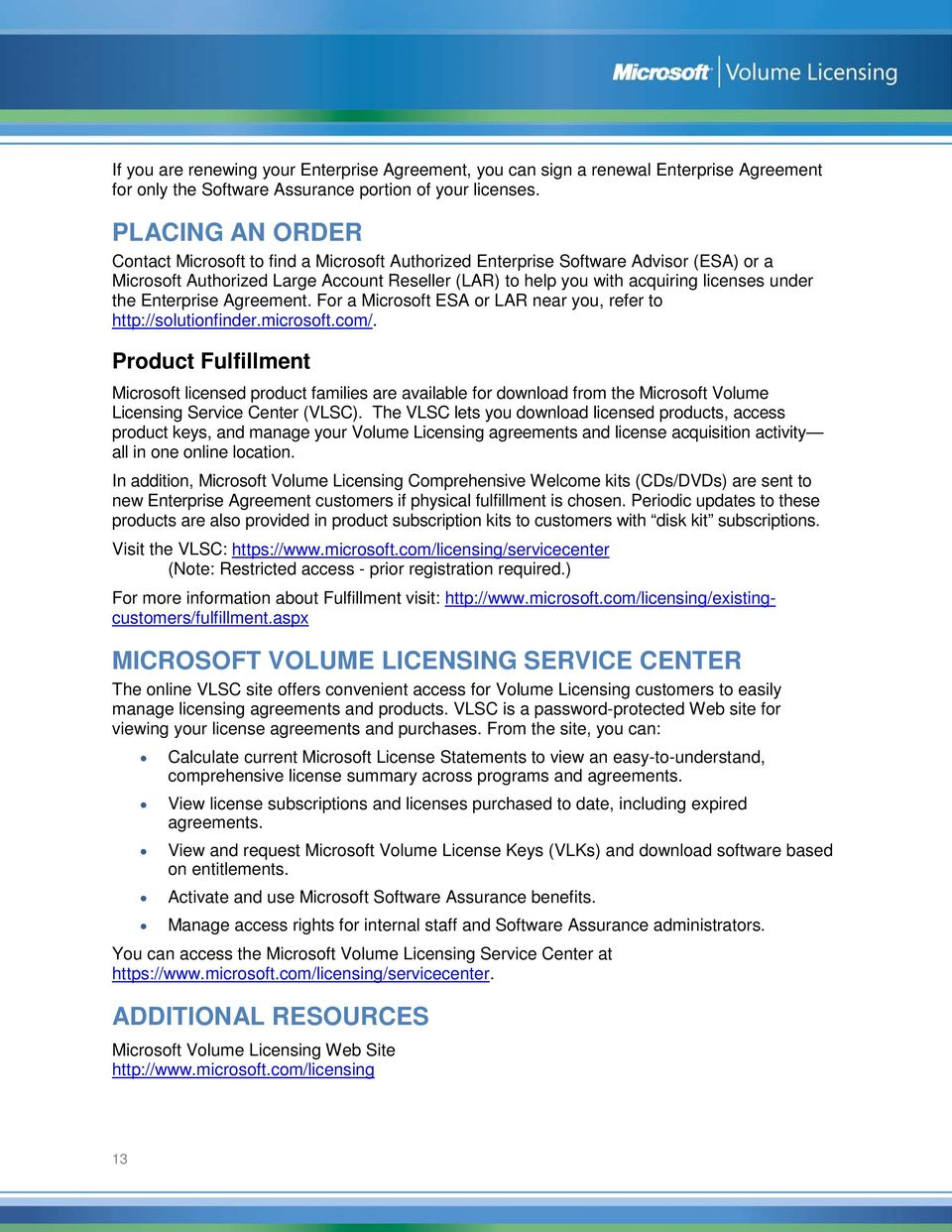 the Enterprise Agreement. For a Microsoft ESA or LAR near you, refer to http://solutionfinder.microsoft.com/.