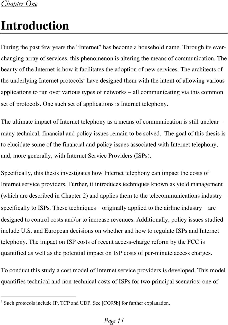 The architects of the underlying Internet protocols 1 have designed them with the intent of allowing various applications to run over various types of networks all communicating via this common set