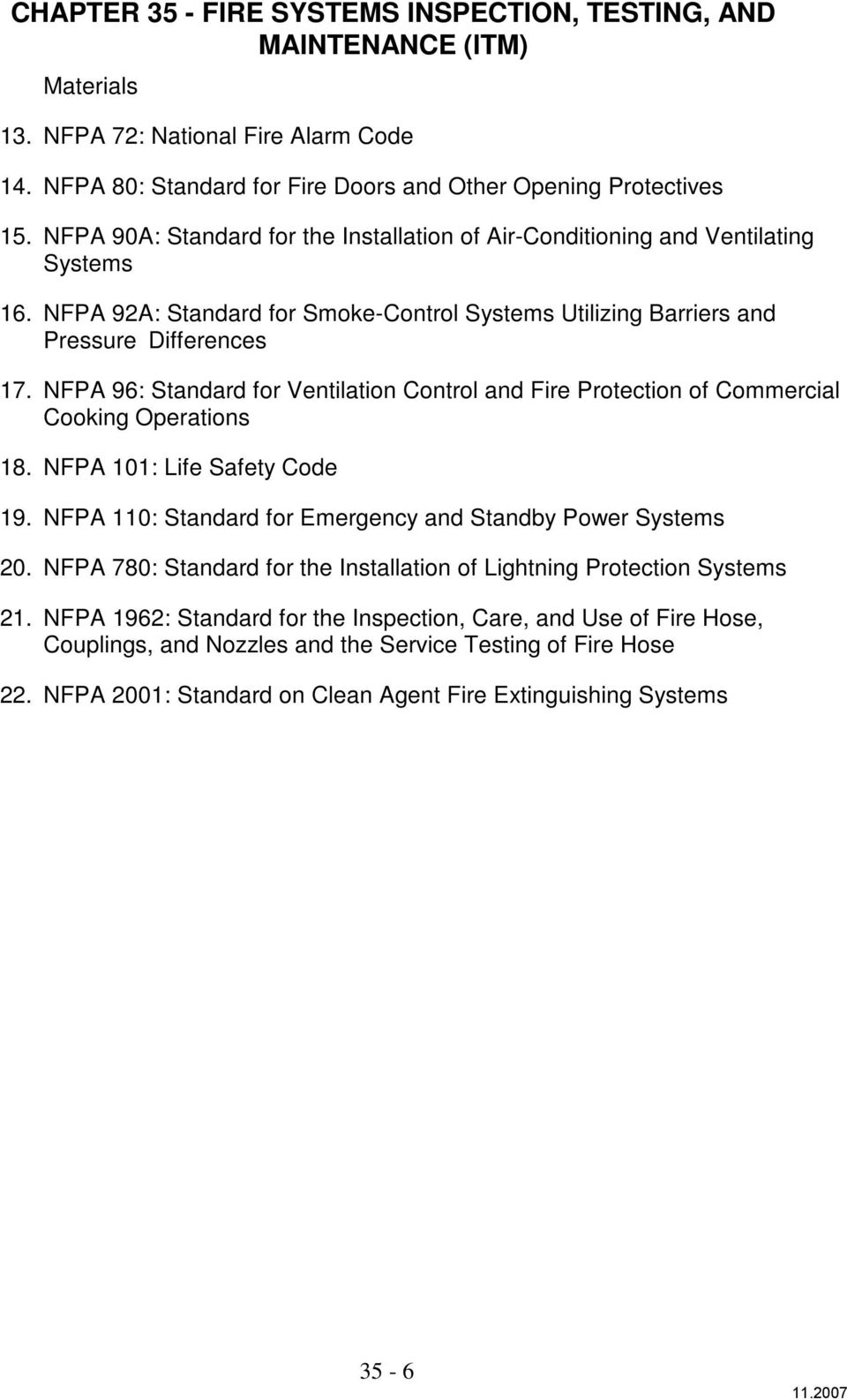 NFPA 96: Standard for Ventilation Control and Fire Protection of Commercial Cooking Operations 18. NFPA 101: Life Safety Code 19. NFPA 110: Standard for Emergency and Standby Power Systems 20.