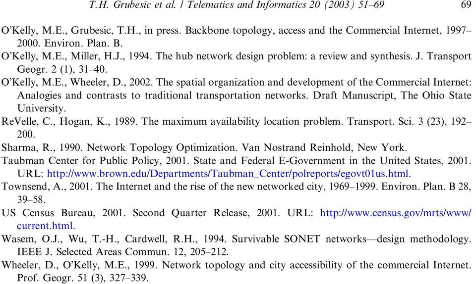 The spatial organization and development ofthe Commercial Internet: Analogies and contrasts to traditional transportation networks. Draft Manuscript, The Ohio State University. ReVelle, C., Hogan, K.